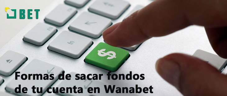 formas de sacar fondos de tu cuenta en wanabet